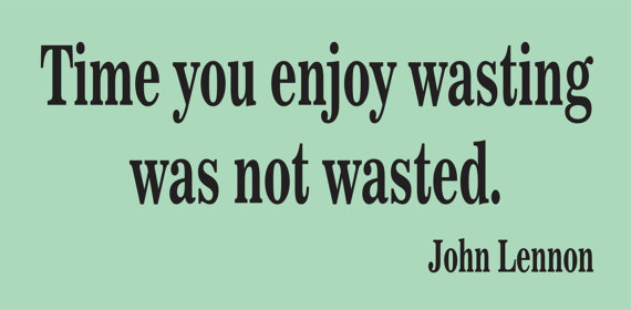 Time you enjoy wasting was not wasted John by dabbledownJunior