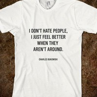 I don&#x27;t hate people (C. Bukowksi)
