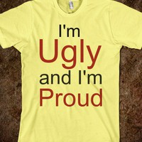 I'm Ugly and I'm Proud