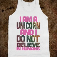 I Am A Unicorn And I Do Not Believe In Humans