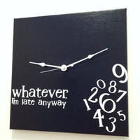 whatever I'm late anyway clock black by jennimo on Etsy