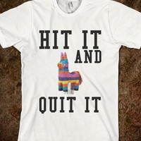 HIT IT AND QUIT IT