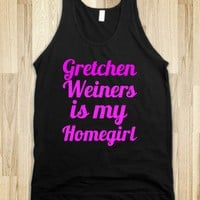 GRETCHEN WEINERS IS MY HOMEGIRL