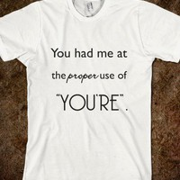 You Had Me At The Proper Use Of Youre Grammar Spelling Humor Shirt - PrecisionTees - Skreened T-shirts, Organic Shirts, Hoodies, Kids Tees, Baby One-Pieces and Tote Bags