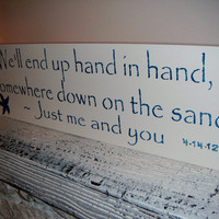 "beach Wedding  - Customized sign - ""We'll end up hand in hand, somewhere down on the the sand, Just you and me"""