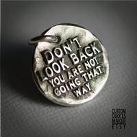 Don&#x27;t look back ... (108) Inspirational Custom Quotes on Solid Pure Silver Pendant, Personalized Necklace, Cell Phone Charm