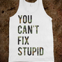 You Can't Fix Stupid - Ruralrule - Skreened T-shirts, Organic Shirts, Hoodies, Kids Tees, Baby One-Pieces and Tote Bags