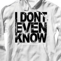 I Don't Even Know Hoodie