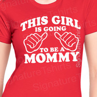 Mothers Day Gift New Mom This Girl is going to be a Mommy T-shirt womens shirt baby pregnancy shirt shower mom to be