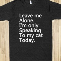 Leave me alone im only speaking to my cat today - flipflop - Skreened T-shirts, Organic Shirts, Hoodies, Kids Tees, Baby One-Pieces and Tote Bags