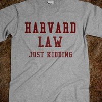 Harvard Law...Just kidding - justforlindz - Skreened T-shirts, Organic Shirts, Hoodies, Kids Tees, Baby One-Pieces and Tote Bags