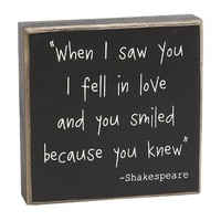 """When I Saw You I Fell in Love and You Smiled Because You Knew"" - Shakespeare Quote - Box Sign"