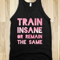 Train Insane or Remain the Same (Pink) - workout shirts - Skreened T-shirts, Organic Shirts, Hoodies, Kids Tees, Baby One-Pieces and Tote Bags