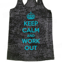Keep Calm and Work Out Tank top Burnout womens fitness Workout clothing gym tank racerback more colors s-2xl
