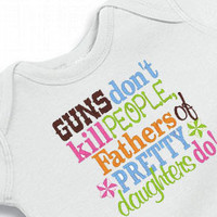 Onesuit Guns Don&#x27;t Kill People, Daddy&#x27;s of Pretty Girls Do Bodysuit  for the Baby Embroidered