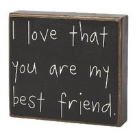 I Love That You Are My Best Friend - Wood Box Sign suitable for wall hanging or free standing on shelf, desk or table. 6-1/2-in x 6-in