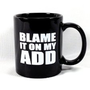 Amazon.com: &quot;BLAME IT ON MY ADD&quot; Black Coffee / Tea Mug: Sports &amp; Outdoors
