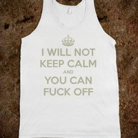 I will NOT keep calm, F off