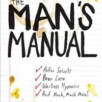 The Man&#x27;s Manual: Poker Secrets, Beer Lore, Waitress Hypnosis, and Much, Much More