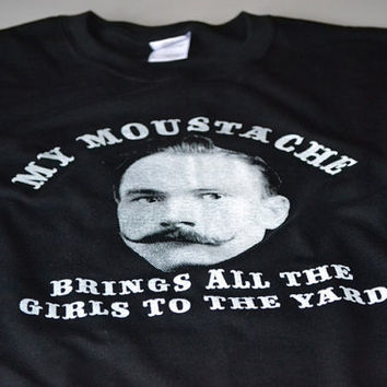 My Moustache Brings All The Girls To The Yard funny by geekthings