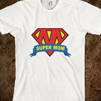 Super Mom - Mothers Day - Skreened T-shirts, Organic Shirts, Hoodies, Kids Tees, Baby One-Pieces and Tote Bags