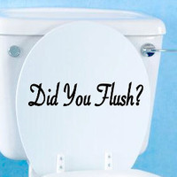 Did You Flush  Toilet Seat Decal  Custom Bathroom by KellonDesigns