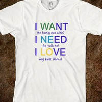 I Want Need Love My Best Friend BFF Besties Shirt - PrecisionTees - Skreened T-shirts, Organic Shirts, Hoodies, Kids Tees, Baby One-Pieces and Tote Bags
