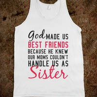 GOD MADE US BEST FRIENDS (Sister was edited to sisters)