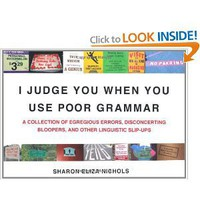 I Judge You When You Use Poor Grammar: A Collection of Egregious Errors, Disconcerting Bloopers, and Other Linguistic Slip-Ups (9780312533014): Sharon Eliza Nichols: Books
