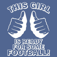 THIS GIRL is ready for some FOOTBALL t shirt  funny by foultshirts