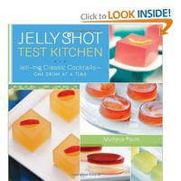 Jelly Shot Test Kitchen: Jell-ing Classic Cocktails-One Drink at a Time [Hardcover]