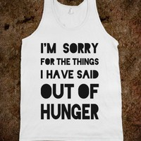 I'm Sorry for the Things I Have Said Out of Hunger - Quotes and Sayings - Skreened T-shirts, Organic Shirts, Hoodies, Kids Tees, Baby One-Pieces and Tote Bags