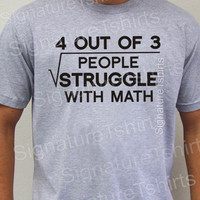 Math T-shirt 4 out of 3 people struggle with math Mens T shirt geek tshirt college gift shirt funny graduation womens t shirt S-2xl