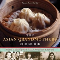 The Asian Grandmothers Cookbook: Home Cooking from Asian American Kitchens