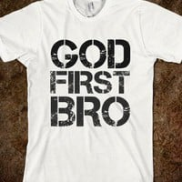 God First Bro - Hipster Shirts - Skreened T-shirts, Organic Shirts, Hoodies, Kids Tees, Baby One-Pieces and Tote Bags