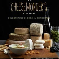 The Cheesemonger&#x27;s Kitchen: Celebrating Cheese in 75 Recipes