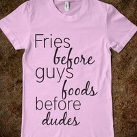 Fries before guys - Humor has it - Skreened T-shirts, Organic Shirts, Hoodies, Kids Tees, Baby One-Pieces and Tote Bags