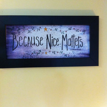 Because nice matters Sign framed