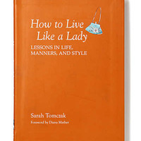 Anthropologie - How to Live Like a Lady: Lessons in Life, Manners, and Style