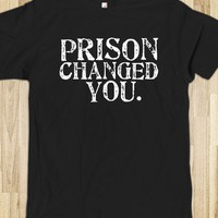 prison changed you - The basics - Skreened T-shirts, Organic Shirts, Hoodies, Kids Tees, Baby One-Pieces and Tote Bags
