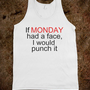 If monday had a face - Quotes - Skreened T-shirts, Organic Shirts, Hoodies, Kids Tees, Baby One-Pieces and Tote Bags