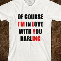 Of course I'm in love with you darling tee - The Fun Shop - Skreened T-shirts, Organic Shirts, Hoodies, Kids Tees, Baby One-Pieces and Tote Bags