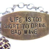 Life is Too Short to Drink Bad Wine Hand Stamped by CobwebCorner