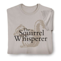 Squirrel Whisperer Shirts | Apparel | SkyMall