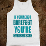 If You're Not Barefoot (tank) - Girly - Skreened T-shirts, Organic Shirts, Hoodies, Kids Tees, Baby One-Pieces and Tote Bags