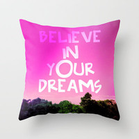 Believe in Your Dreams Throw Pillow by Louise Machado