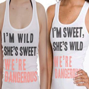 I'm Wild She's Sweet We're Dangerous | I'm Sweet, She's Wild We're Dangerous | Best Friend Tanks