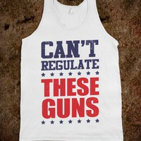 Can't Regulate These Guns! - Pop Couture - Skreened T-shirts, Organic Shirts, Hoodies, Kids Tees, Baby One-Pieces and Tote Bags