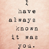 I have always known it was you  Typography Art Print  by MursBlanc