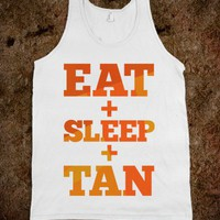 Eat + Sleep + Tan (tank) - Girly - Skreened T-shirts, Organic Shirts, Hoodies, Kids Tees, Baby One-Pieces and Tote Bags
